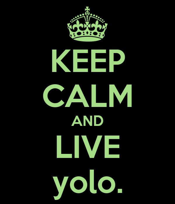 KEEP CALM AND LIVE yolo.