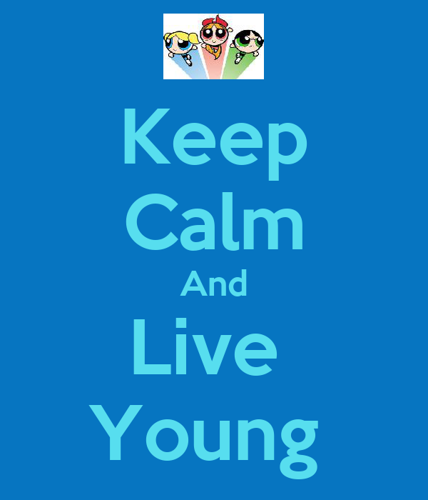 Keep Calm And Live  Young