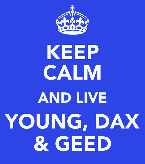 KEEP CALM AND LIVE YOUNG, DAX & GEED