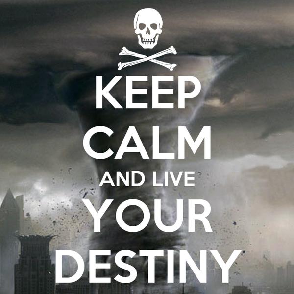 Keep Calm And Live Your Destiny Poster Davide Keep Calm O Matic