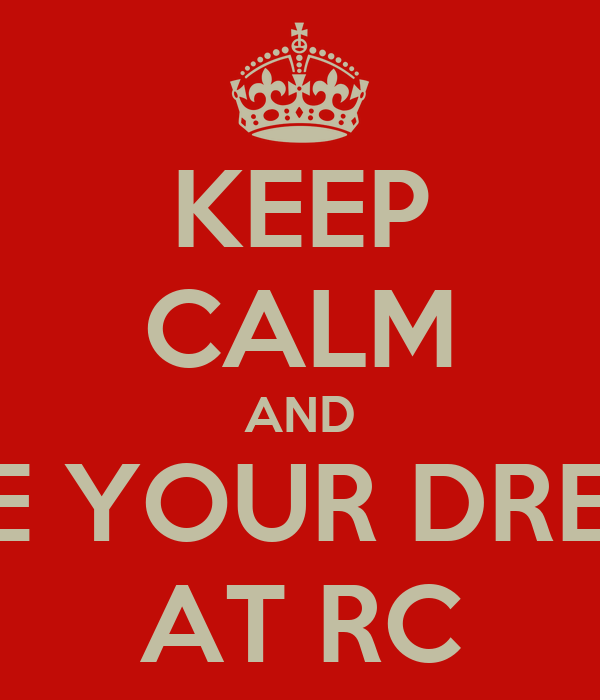 KEEP CALM AND LIVE YOUR DREAM AT RC