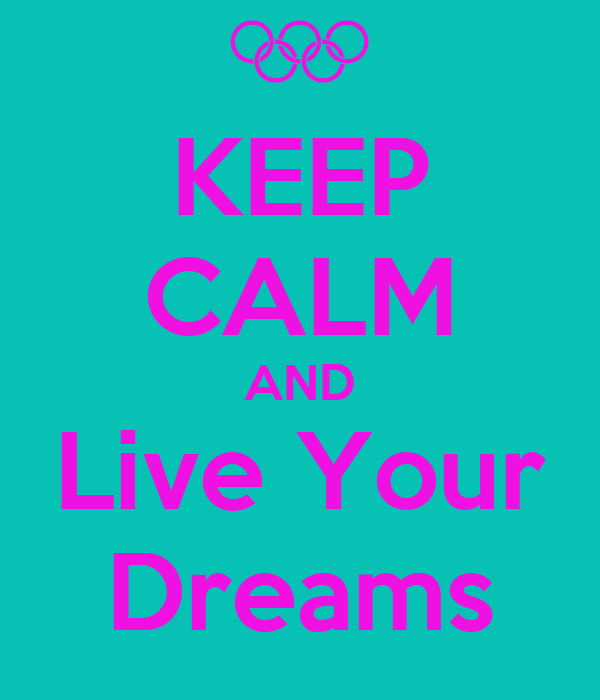 KEEP CALM AND Live Your Dreams