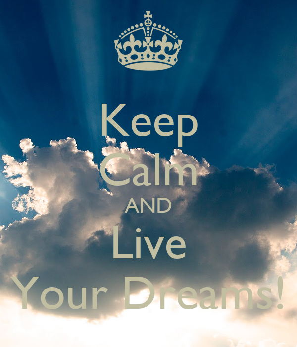 Keep Calm AND Live Your Dreams!