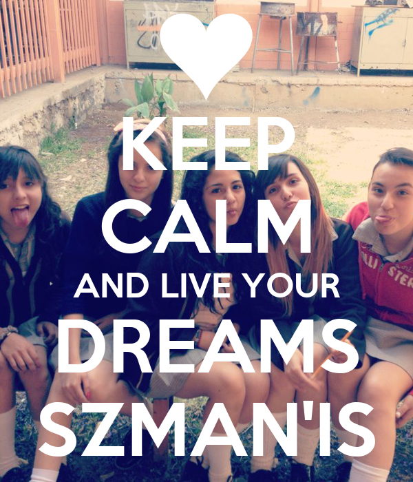 KEEP CALM AND LIVE YOUR DREAMS SZMAN'IS