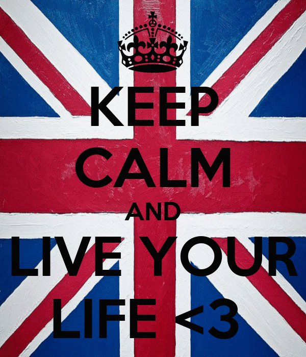 KEEP CALM AND LIVE YOUR LIFE <3