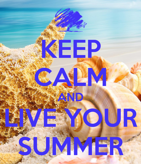KEEP CALM AND LIVE YOUR SUMMER