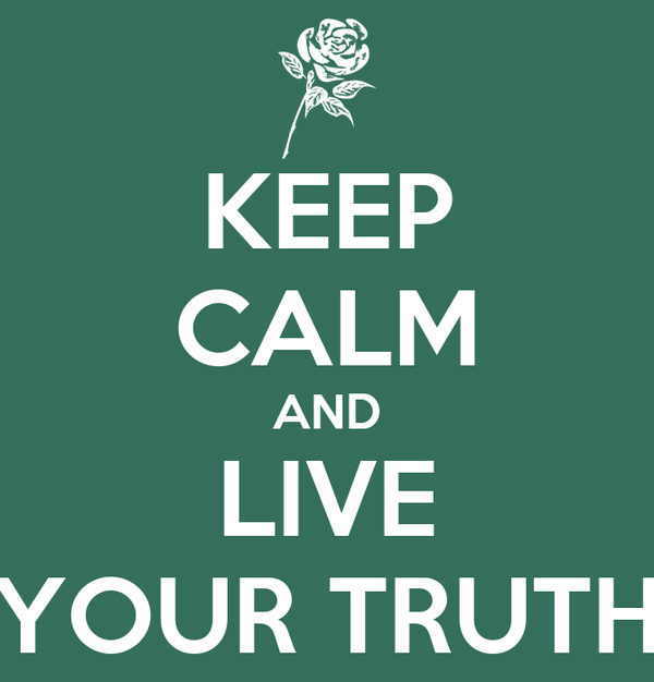 KEEP CALM AND LIVE YOUR TRUTH