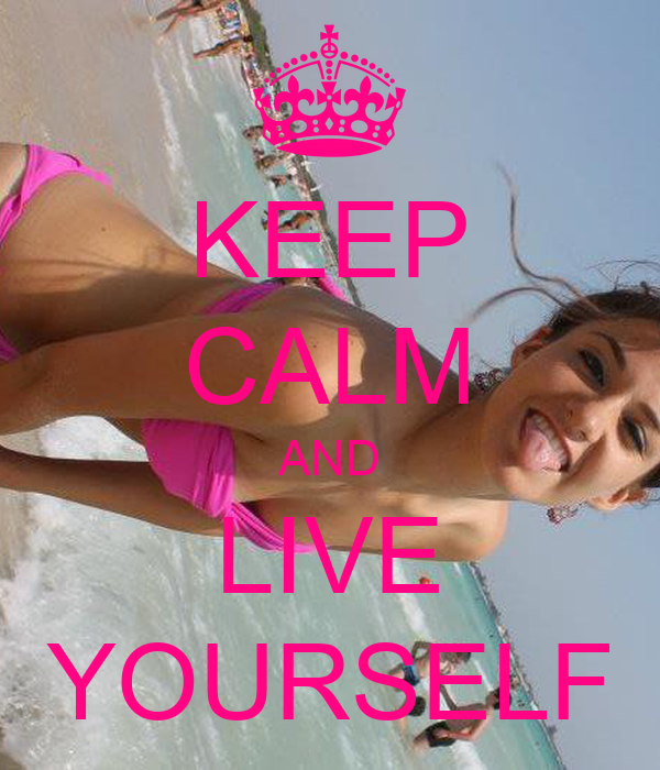 KEEP CALM AND LIVE YOURSELF
