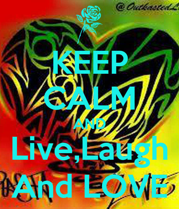 KEEP CALM AND Live,Laugh And LOVE