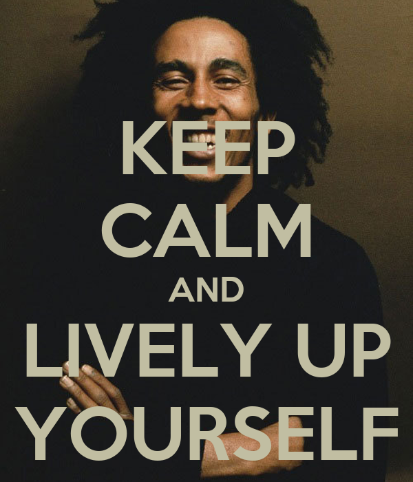 KEEP CALM AND LIVELY UP YOURSELF