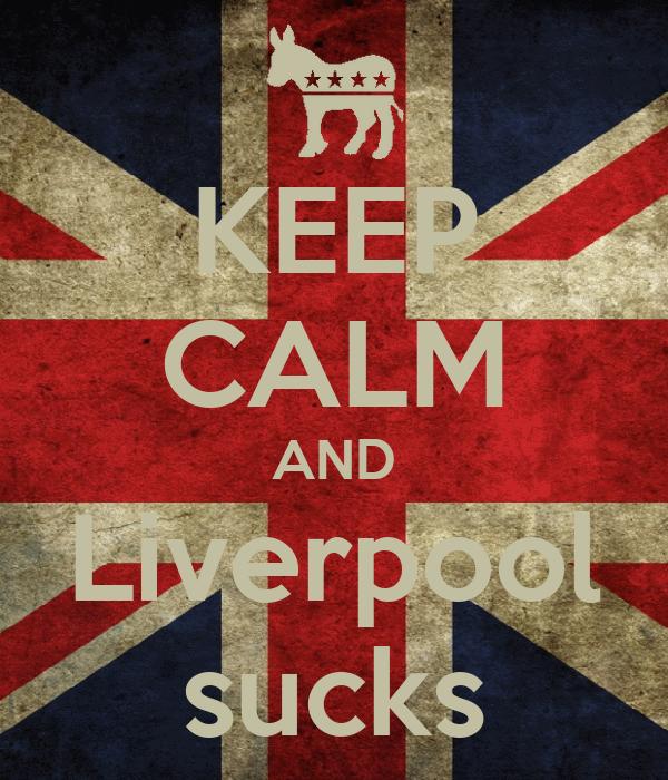 KEEP CALM AND Liverpool sucks