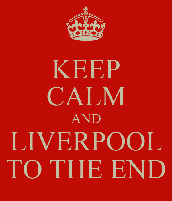 KEEP CALM AND LIVERPOOL TO THE END
