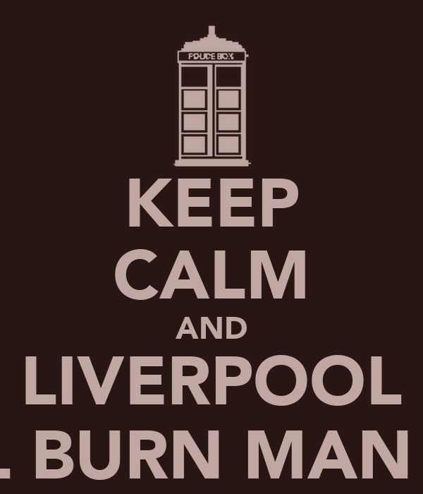 KEEP CALM AND LIVERPOOL WILL BURN MAN UTD