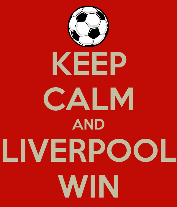 KEEP CALM AND LIVERPOOL WIN