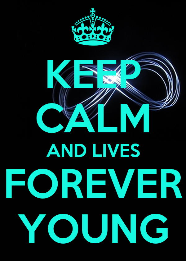 KEEP CALM AND LIVES FOREVER YOUNG