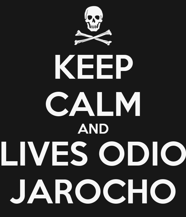 KEEP CALM AND LIVES ODIO JAROCHO