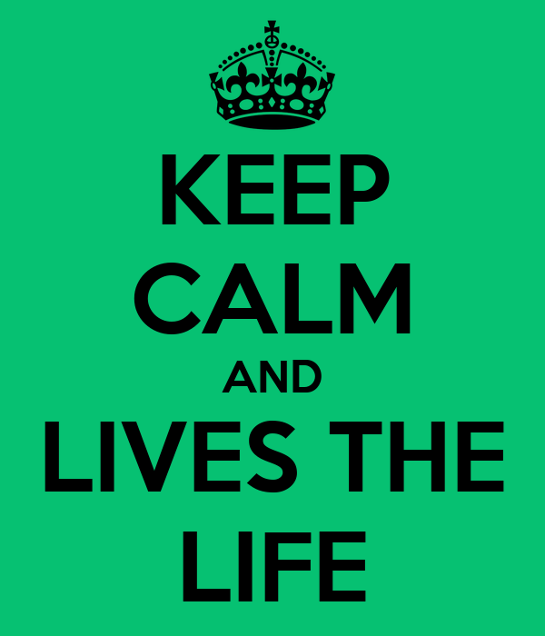 KEEP CALM AND LIVES THE LIFE