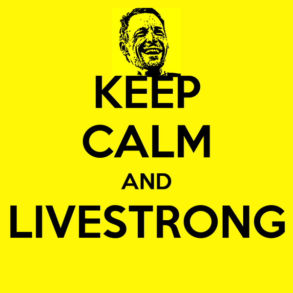 KEEP CALM AND LIVESTRONG