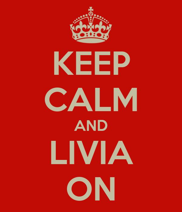 KEEP CALM AND LIVIA ON