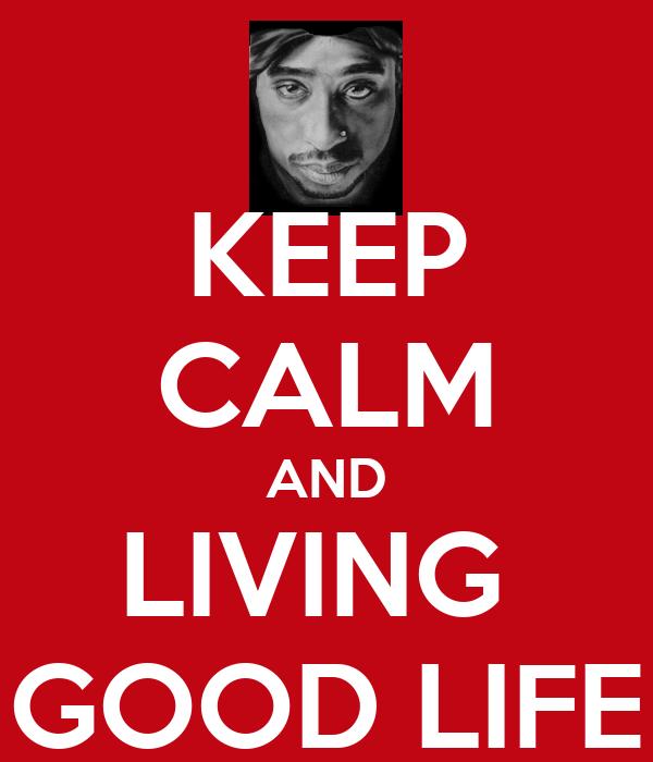 KEEP CALM AND LIVING  GOOD LIFE