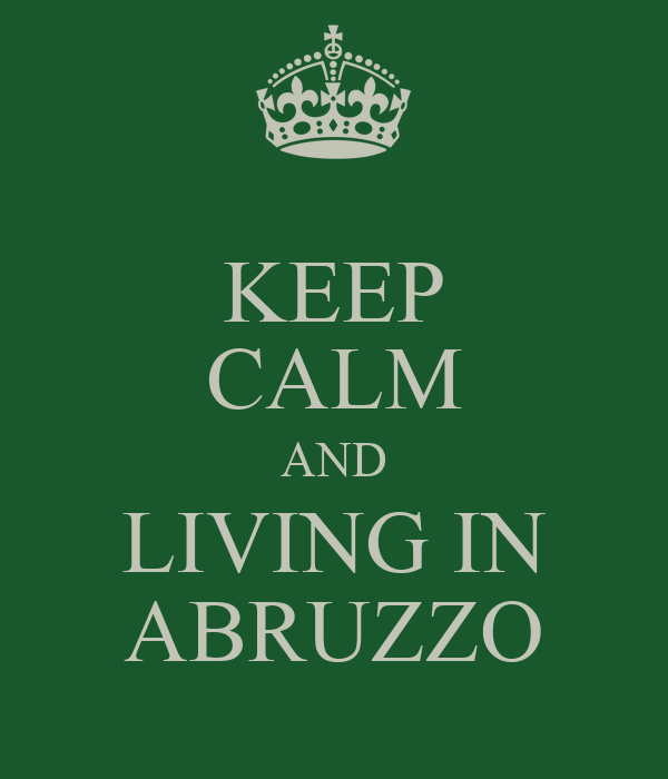 KEEP CALM AND LIVING IN ABRUZZO
