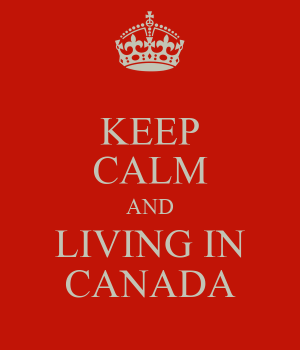 KEEP CALM AND LIVING IN CANADA