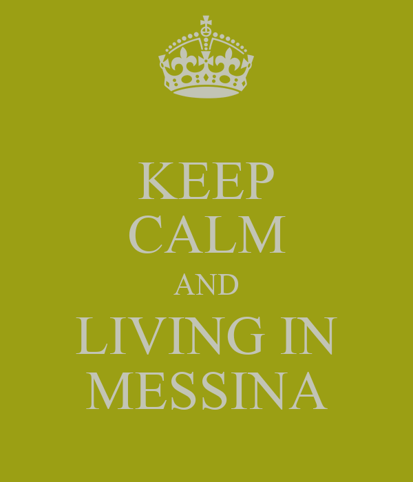 KEEP CALM AND LIVING IN MESSINA