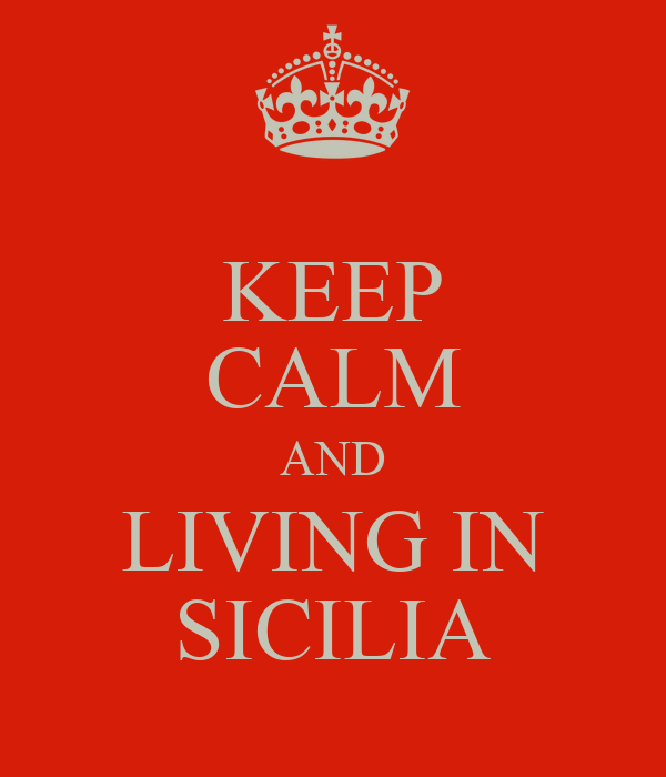 KEEP CALM AND LIVING IN SICILIA