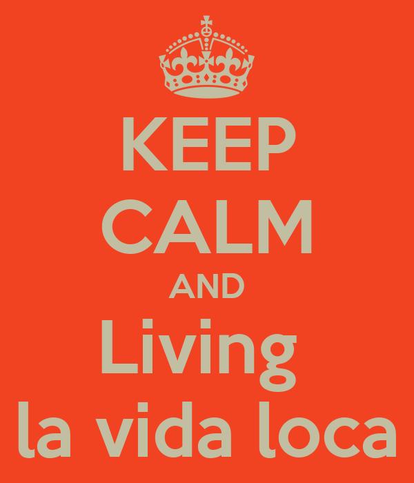KEEP CALM AND Living  la vida loca