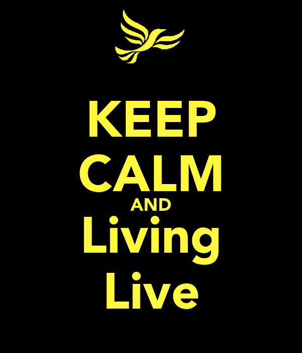 KEEP CALM AND Living Live