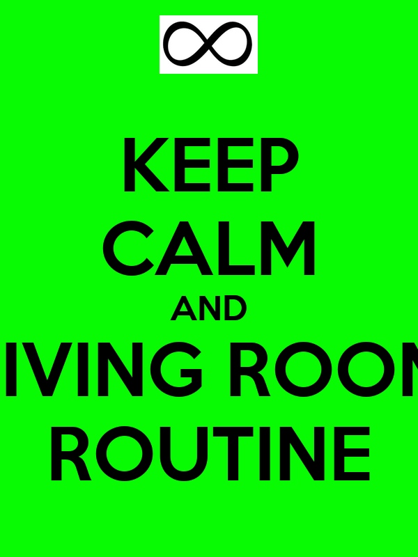 KEEP CALM AND LIVING ROOM ROUTINE Poster | marcus | Keep Calm-o-Matic