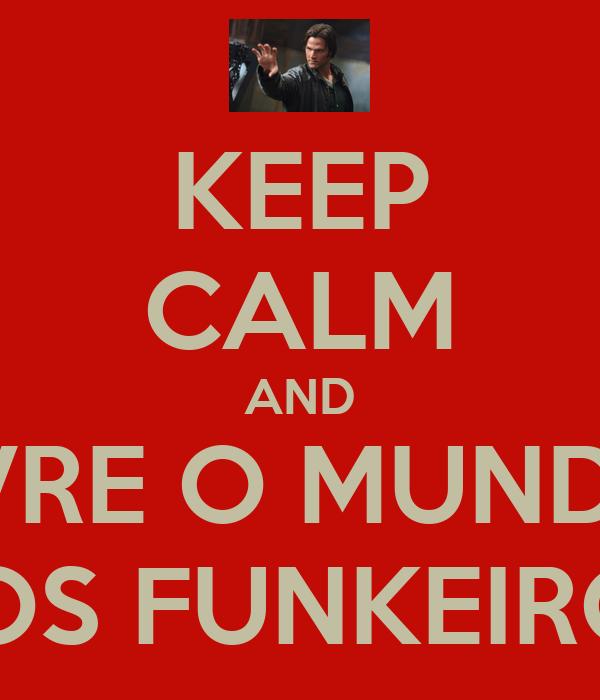 KEEP CALM AND LIVRE O MUNDO  DOS FUNKEIROS