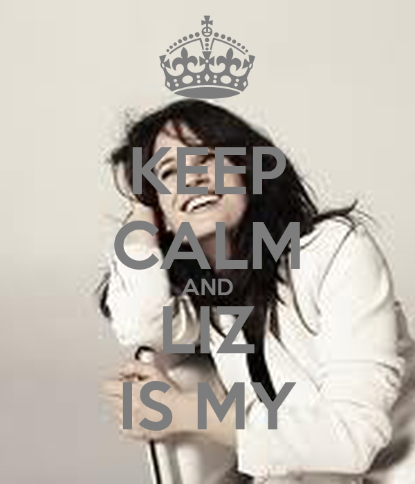 KEEP CALM AND LIZ IS MY