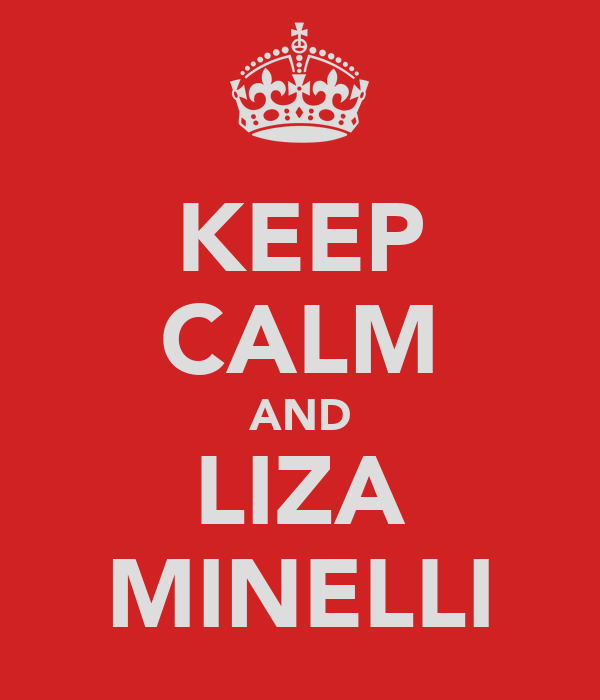 KEEP CALM AND LIZA MINELLI