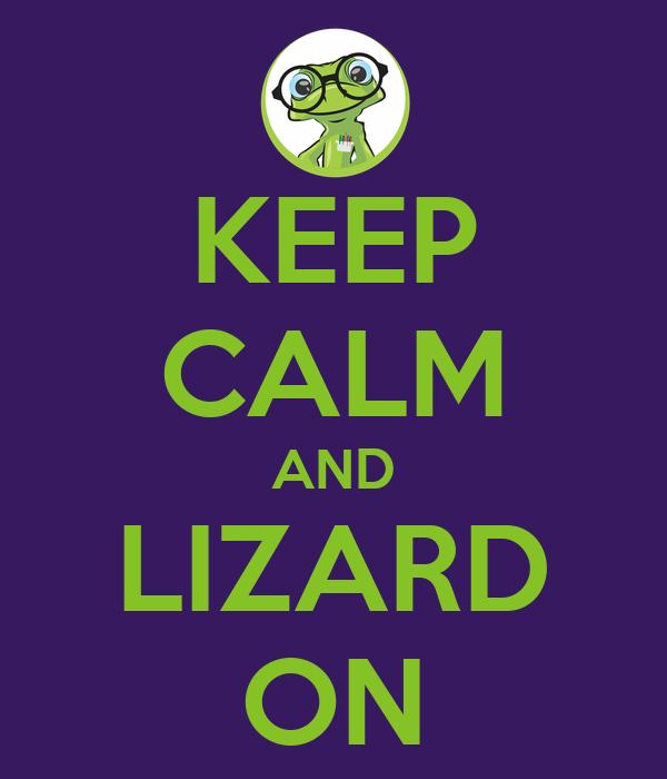 KEEP CALM AND LIZARD ON