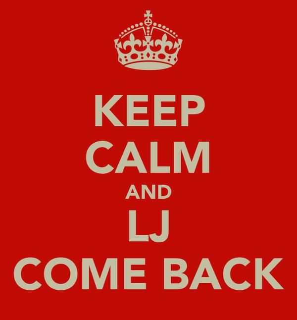 KEEP CALM AND LJ COME BACK