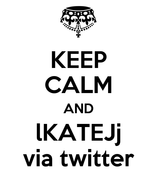 KEEP CALM AND lKATEJj via twitter