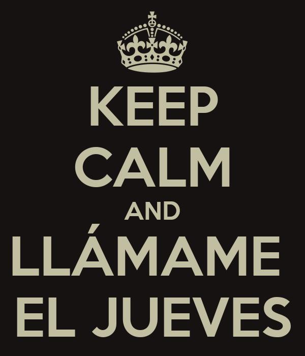 KEEP CALM AND LLÁMAME  EL JUEVES