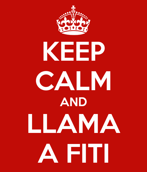 KEEP CALM AND LLAMA A FITI