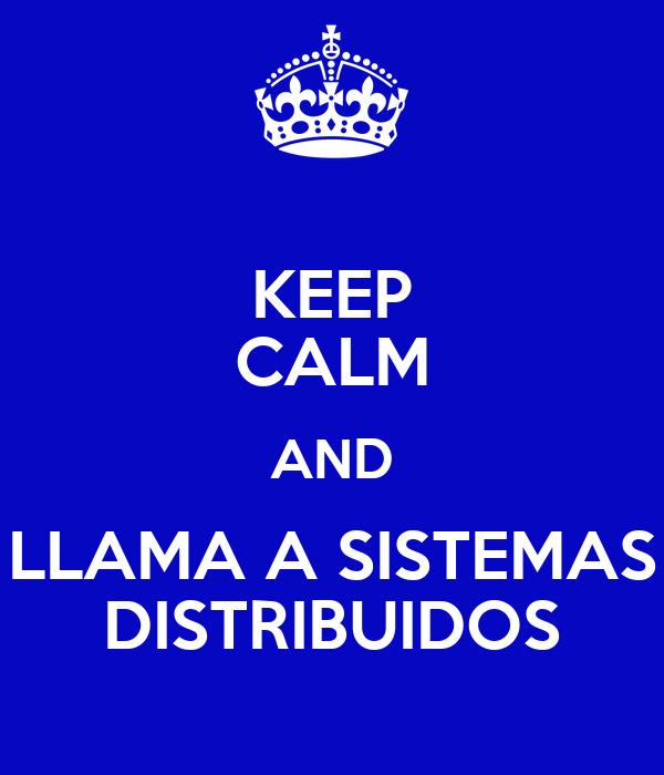 KEEP CALM AND LLAMA A SISTEMAS DISTRIBUIDOS