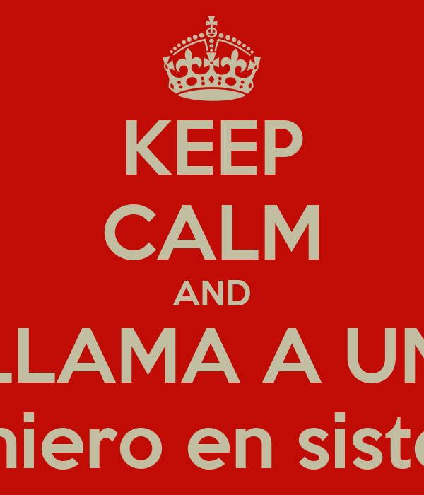 KEEP CALM AND LLAMA A UN Ingeniero en sistemas