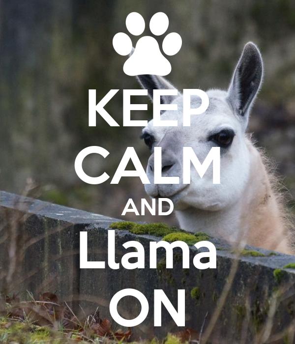 KEEP CALM AND Llama ON