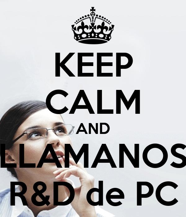 KEEP CALM AND LLAMANOS R&D de PC