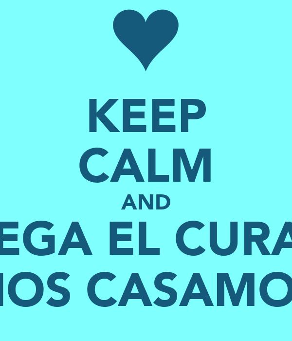 KEEP CALM AND LLEGA EL CURA Y NOS CASAMOS