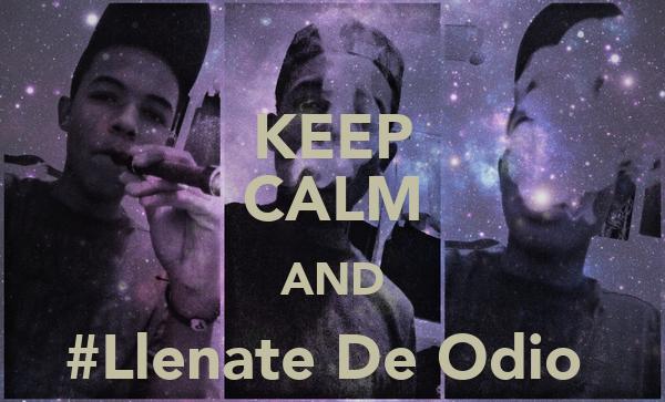 KEEP CALM AND #Llenate De Odio