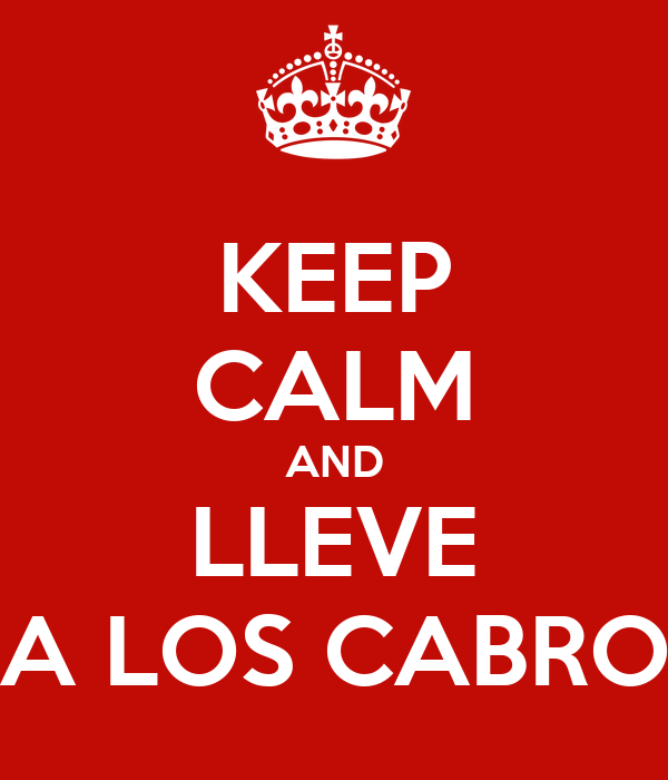 KEEP CALM AND LLEVE A LOS CABRO