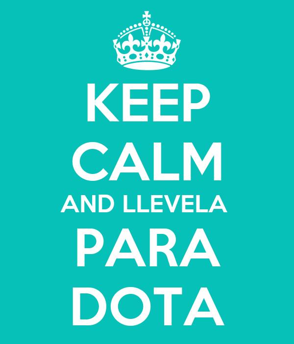 KEEP CALM AND LLEVELA  PARA DOTA