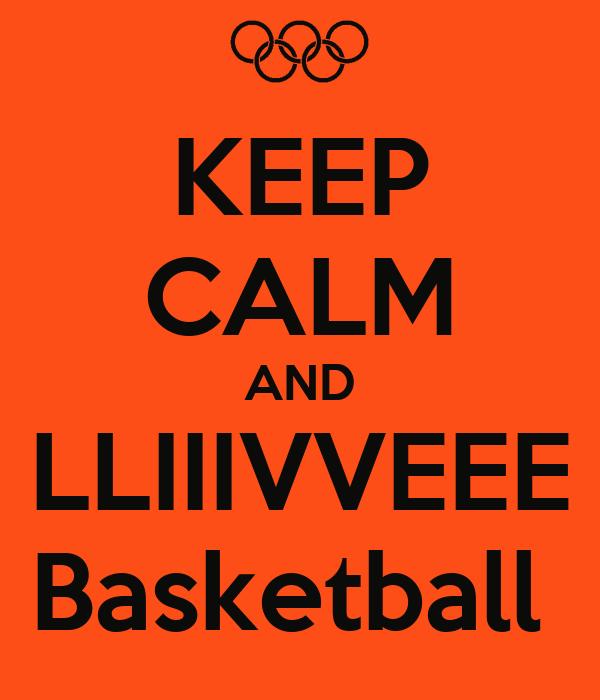 KEEP CALM AND LLIIIVVEEE Basketball