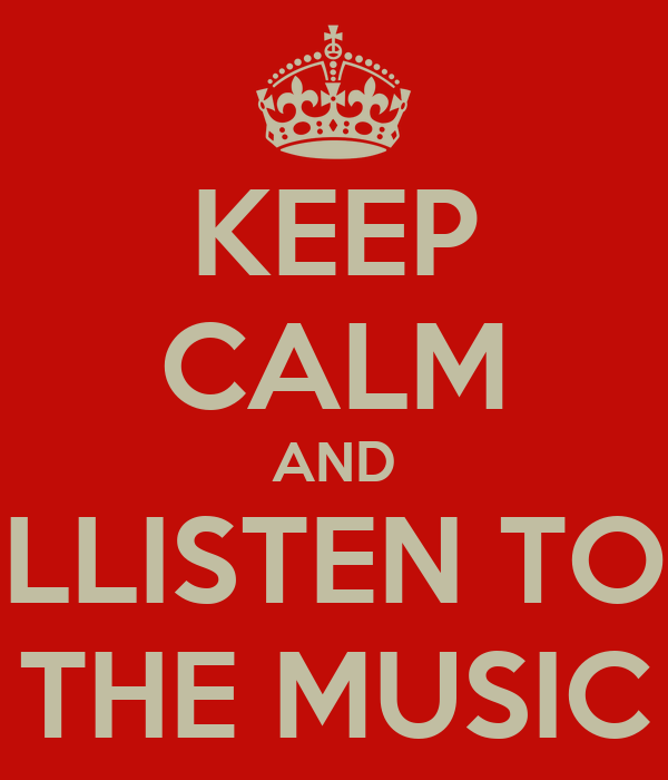 KEEP CALM AND LLISTEN TO THE MUSIC
