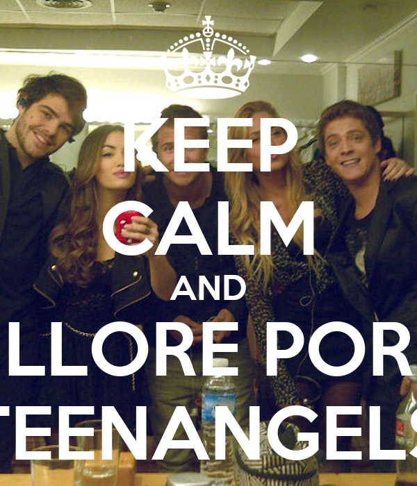 KEEP CALM AND LLORE POR TEENANGELS